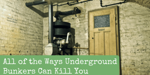 All Of The Ways Underground Bunkers Can Kill You Backdoor Survival