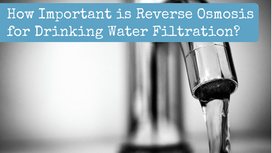 How Important is Reverse Osmosis for Drinking Water Filtration?