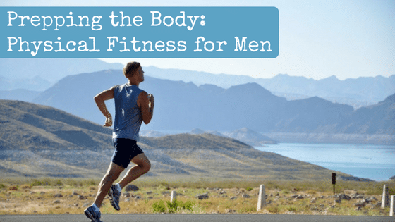 Prepping the Body: Physical Fitness for Men