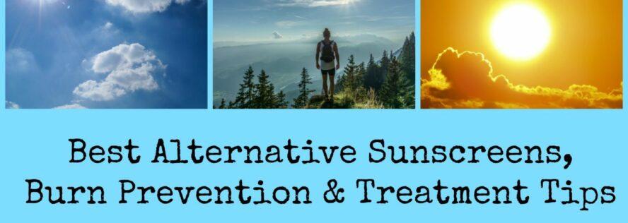 Best Alternative Sunscreens, Burn Prevention & Treatment Tips