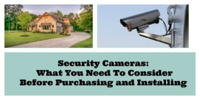 Security Cameras: What You Need To Consider Before Purchasing and Installing
