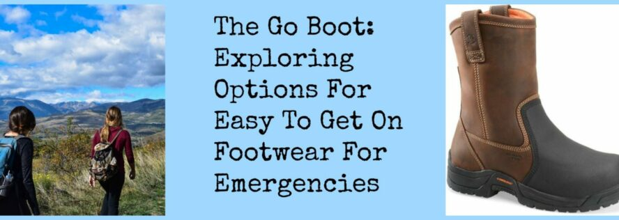 The Go Boot: Exploring Options For Easy To Get On Footwear For Emergencies