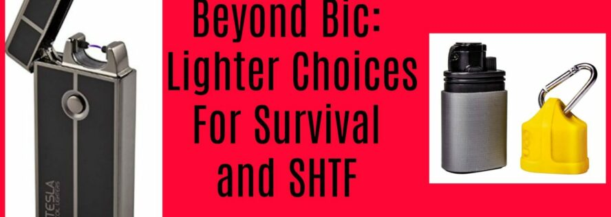 Beyond Bic: Lighter Choices For Survival and SHTF