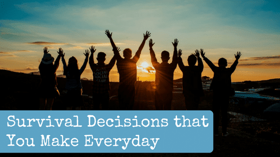 Survival Decisions that You Make Everyday