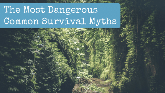 The Most Dangerous Common Survival Myths