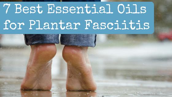 7 Best Essential Oils for Plantar Fasciitis