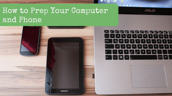 How to Prep Your Computer and Phone