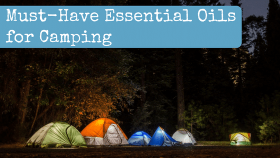 Must-Have Essential Oils for Camping