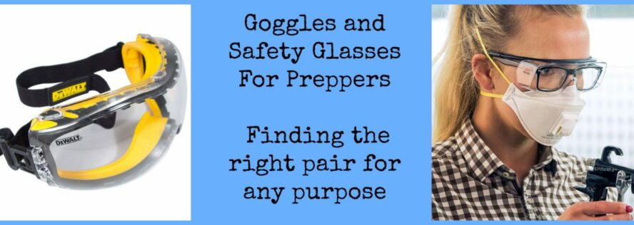 Goggles and Safety Glasses For Preppers: Finding the right pair for any purpose