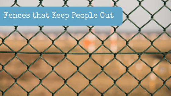 Fences that Keep People Out: Smart, Or a Bad Investment?
