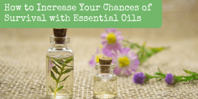 How to Increase Your Chances of Survival with Essential Oils