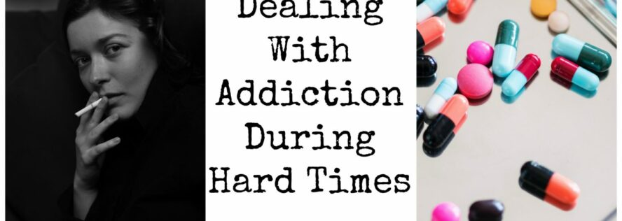Dealing with Addiction During Hard Times
