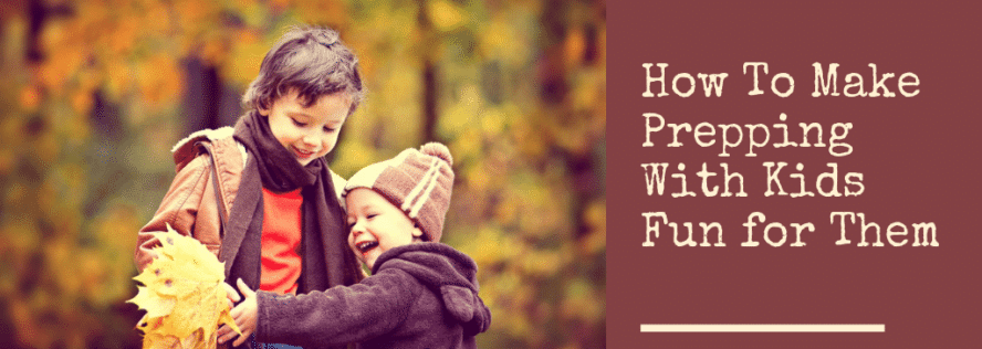 How To Make Prepping With Kids Fun for Them