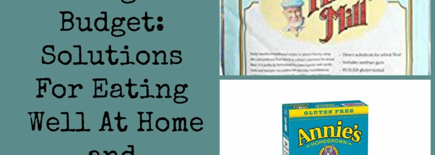 Gluten Free Eating and Cooking On A Budget: Solutions For Eating Well At Home and On The Go
