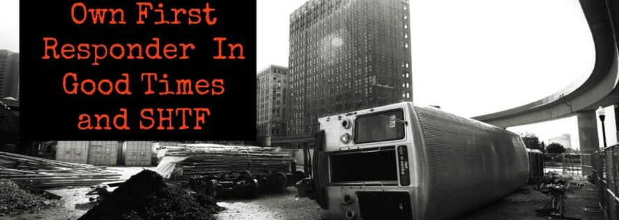 Being Your Own First Responder In Good Times and SHTF