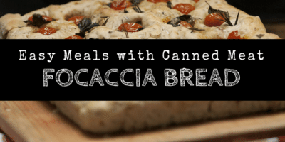 Easy Meals with Canned Meat – Focaccia Bread