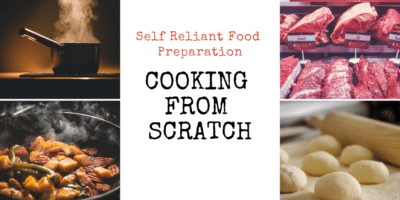 Self Reliant Food Preparation – Cooking from Scratch