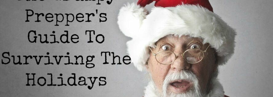 The Grumpy Prepper's Guide To Surviving The Holidays