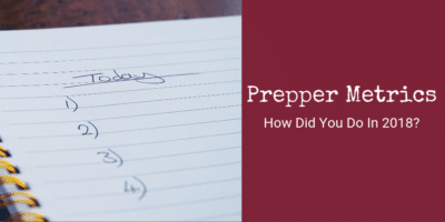 Prepper Metrics – How Did You Do In 2018?