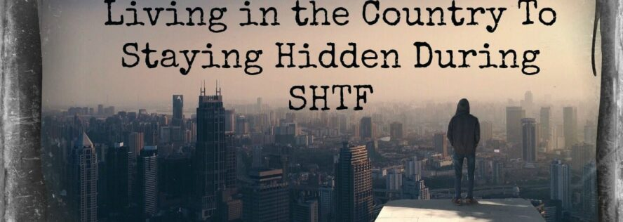 Isolation During Good Times and SHTF: From Living in the Country To Staying Hidden During SHTF