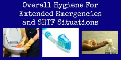 Overall Hygiene For Extended Emergencies and SHTF Situations