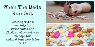 When The Meds Run Out: Dealing with a society in withdrawal and finding alternatives to popular medications now & for SHTF