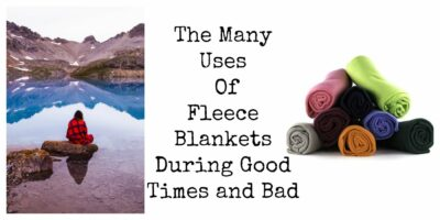 The Many Uses Of Fleece Blankets During Good Times and Bad