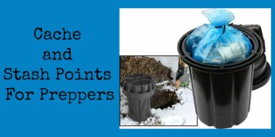 Cache and Stash Points For Preppers