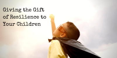 Giving the Gift of Resilience to Your Children