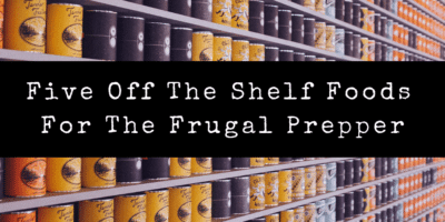 Five Off The Shelf Foods For The Frugal Prepper