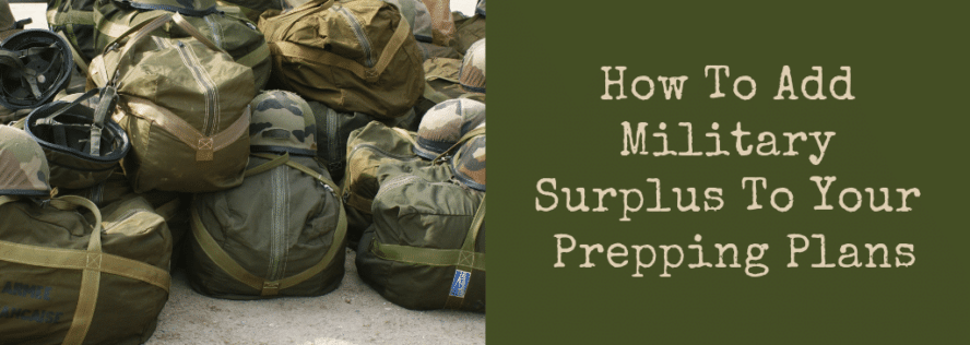 How To Add Military Surplus To Your Prepping Plans