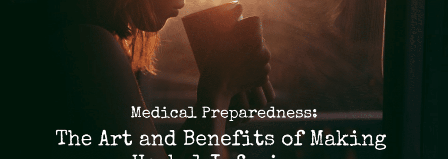 Medical Preparedness: The Art and Benefits of Making Herbal Infusions