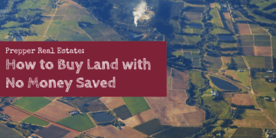 Prepper Real Estate: How to Buy Land with No Money Saved
