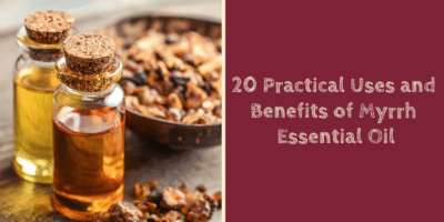20 Practical Uses and Benefits of Myrrh Essential Oil