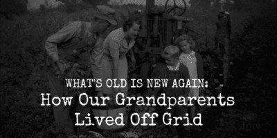 What's Old Is New Again: How Our Grandparents Lived Off Grid