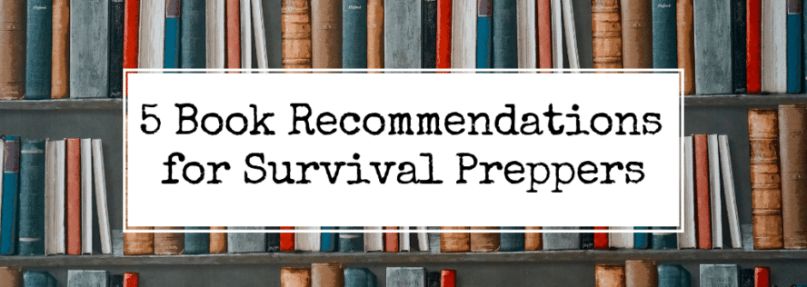 5 Book Recommendations for Survival Preppers