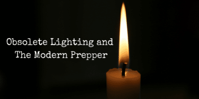Obsolete Lighting and The Modern Prepper