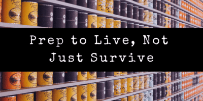 Prep to Live, Not Just Survive