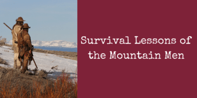 Survival Lessons of the Mountain Men